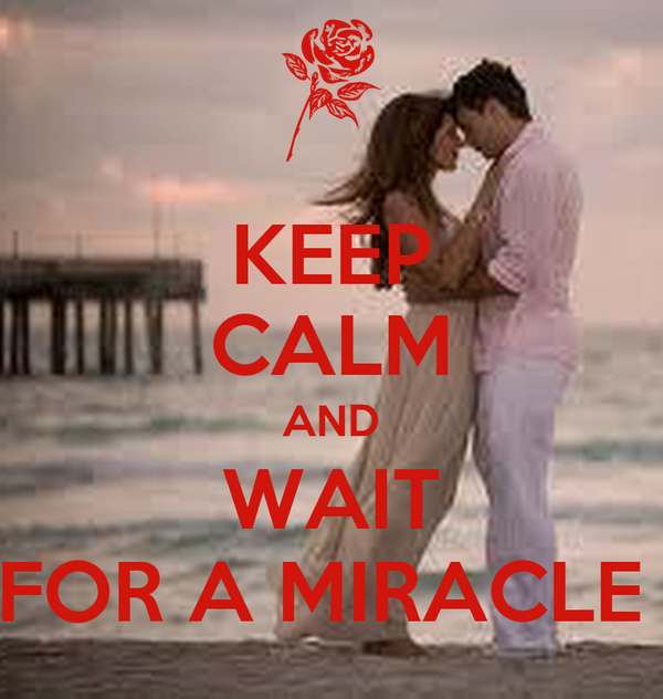 KEEP CALM AND WAIT FOR A MIRACLE