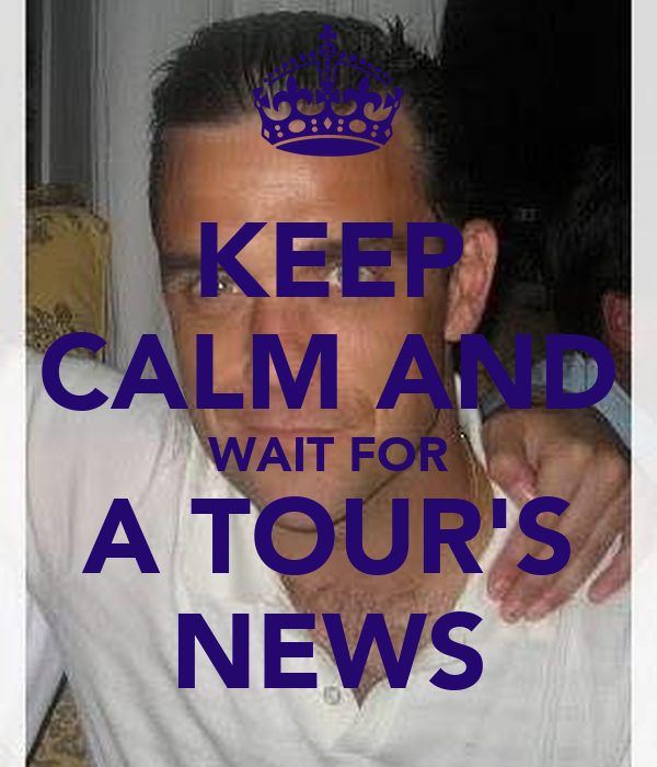 KEEP CALM AND WAIT FOR A TOUR'S NEWS