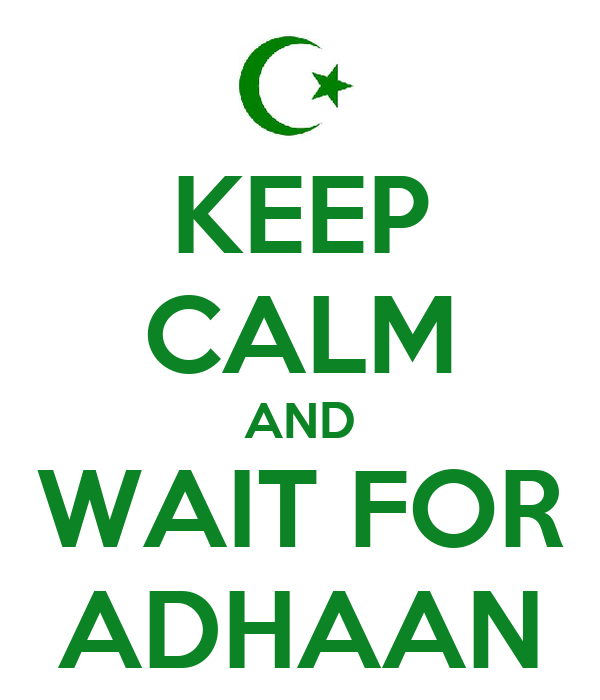KEEP CALM AND WAIT FOR ADHAAN