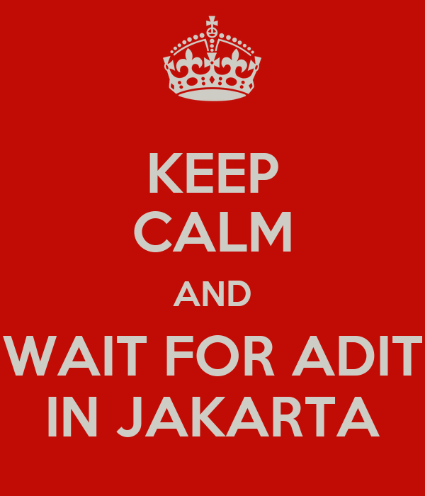 KEEP CALM AND WAIT FOR ADIT IN JAKARTA