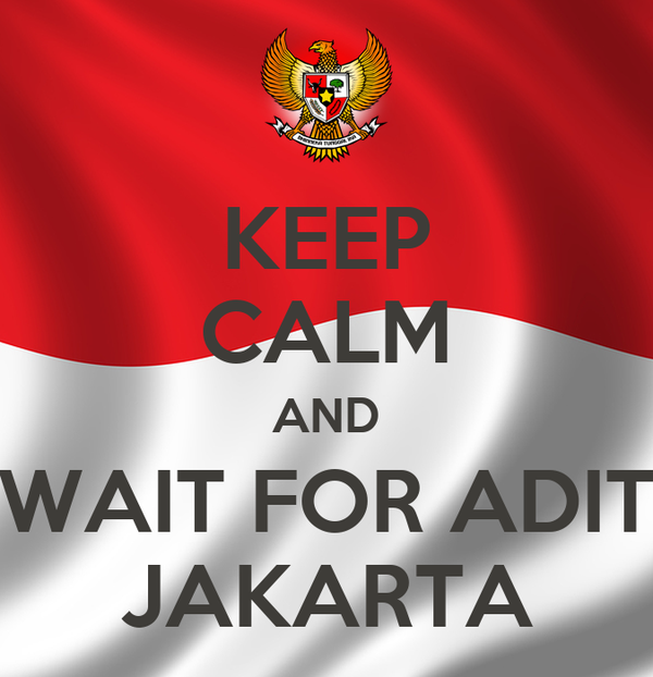 KEEP CALM AND WAIT FOR ADIT JAKARTA