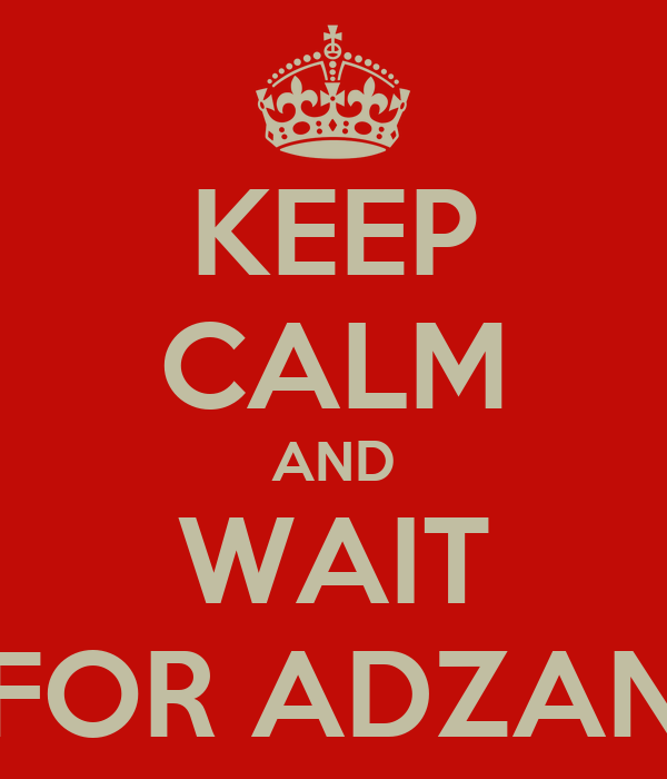 KEEP CALM AND WAIT FOR ADZAN