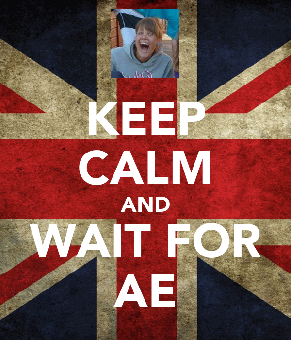 KEEP CALM AND WAIT FOR AE