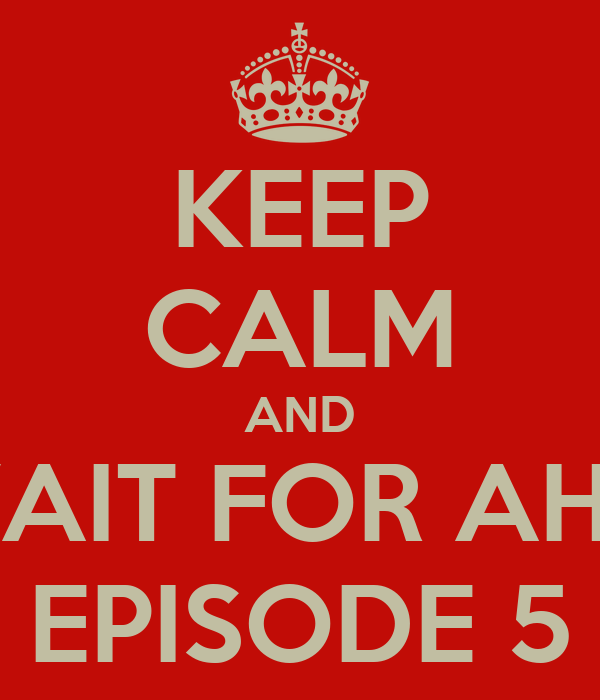 KEEP CALM AND WAIT FOR AHS  EPISODE 5