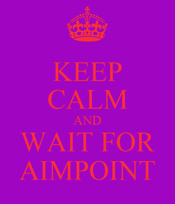 KEEP CALM AND WAIT FOR AIMPOINT