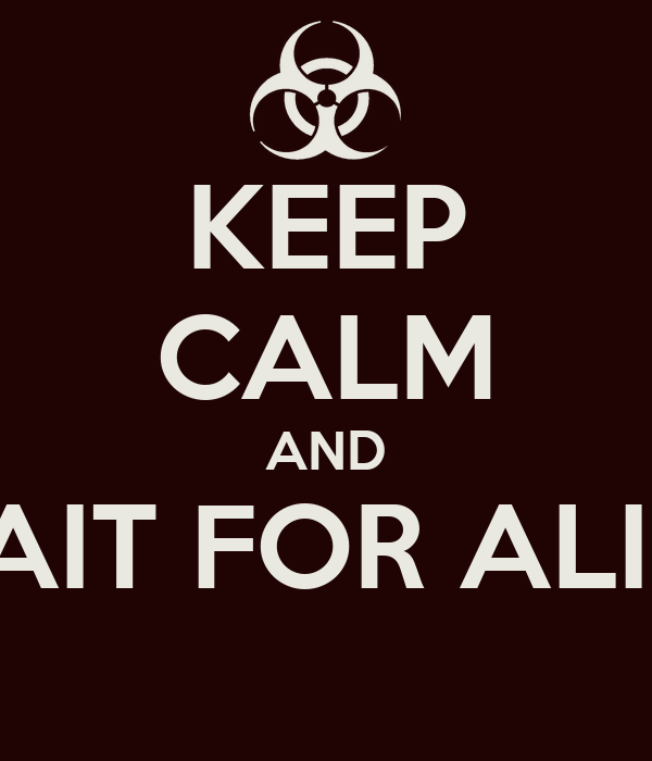 KEEP CALM AND WAIT FOR ALICE