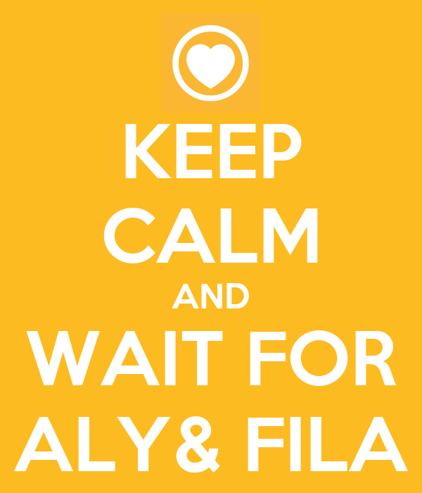 KEEP CALM AND WAIT FOR ALY& FILA