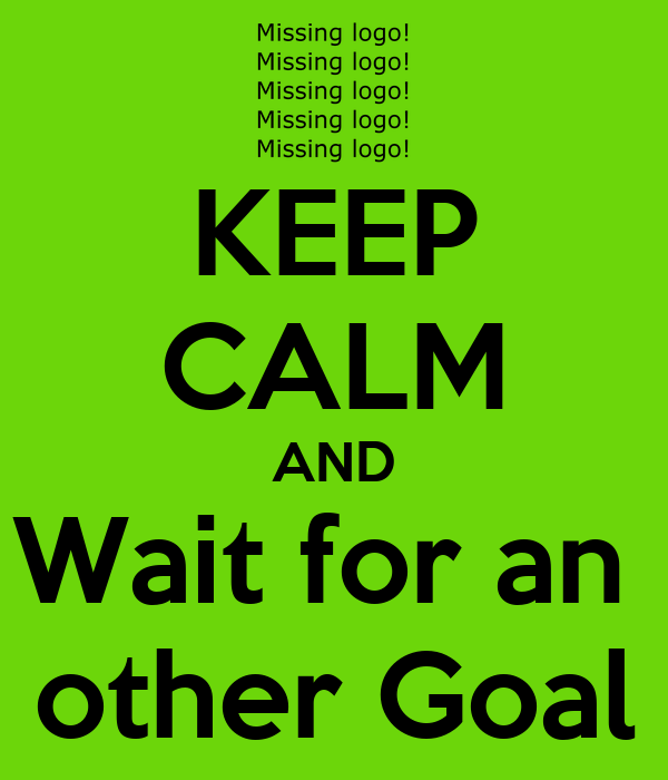 KEEP CALM AND Wait for an  other Goal