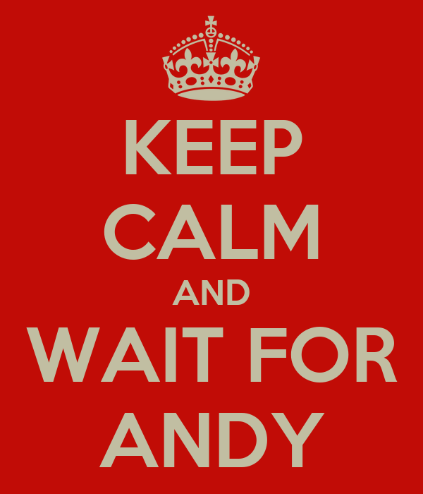 KEEP CALM AND WAIT FOR ANDY