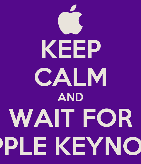 KEEP CALM AND WAIT FOR APPLE KEYNOTE