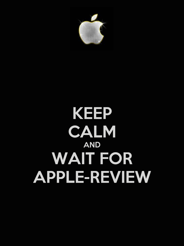 KEEP CALM AND WAIT FOR APPLE-REVIEW