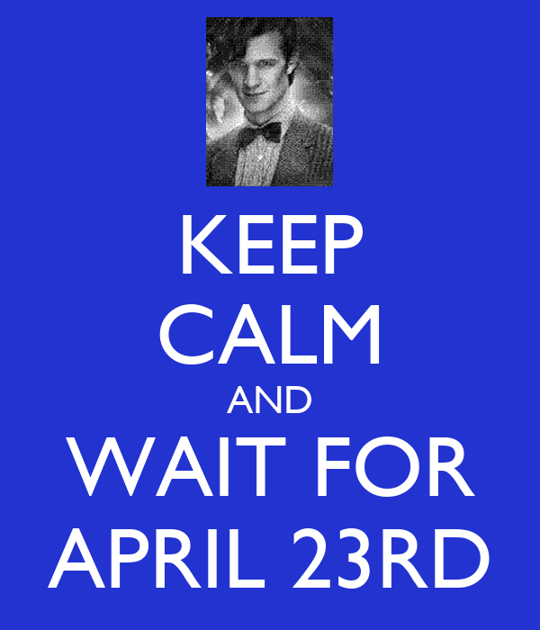 KEEP CALM AND WAIT FOR APRIL 23RD