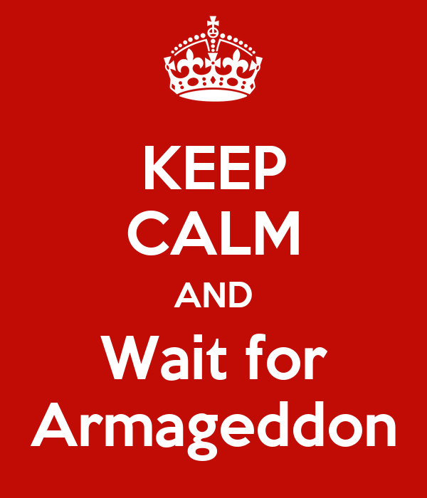 KEEP CALM AND Wait for Armageddon