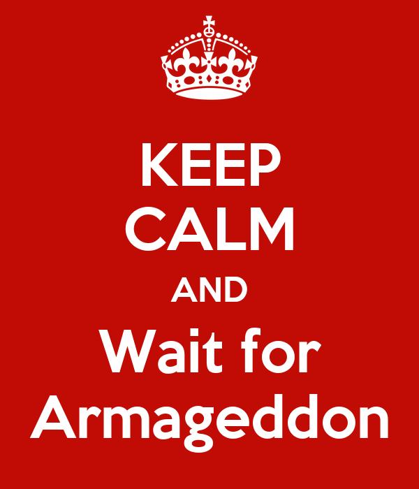 KEEP CALM AND Wait for Armageddon