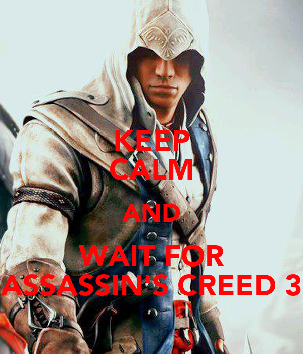 KEEP CALM AND WAIT FOR ASSASSIN'S CREED 3