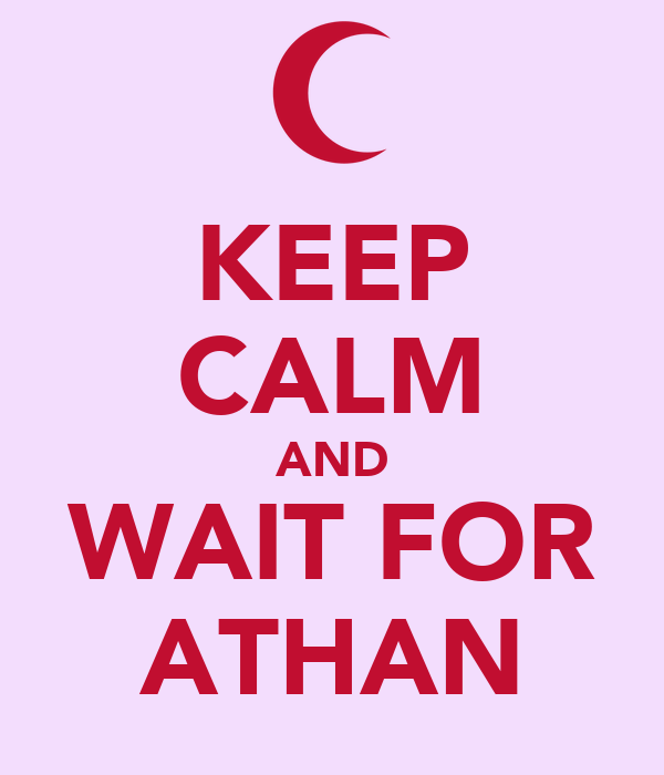 KEEP CALM AND WAIT FOR ATHAN