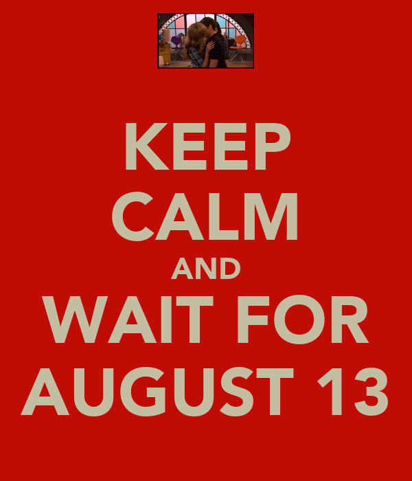 KEEP CALM AND WAIT FOR AUGUST 13