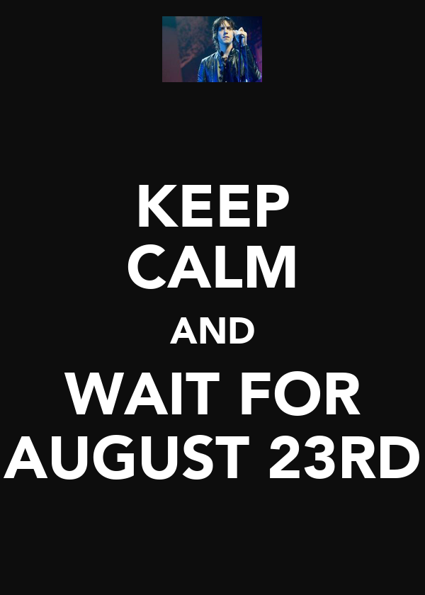 KEEP CALM AND WAIT FOR AUGUST 23RD