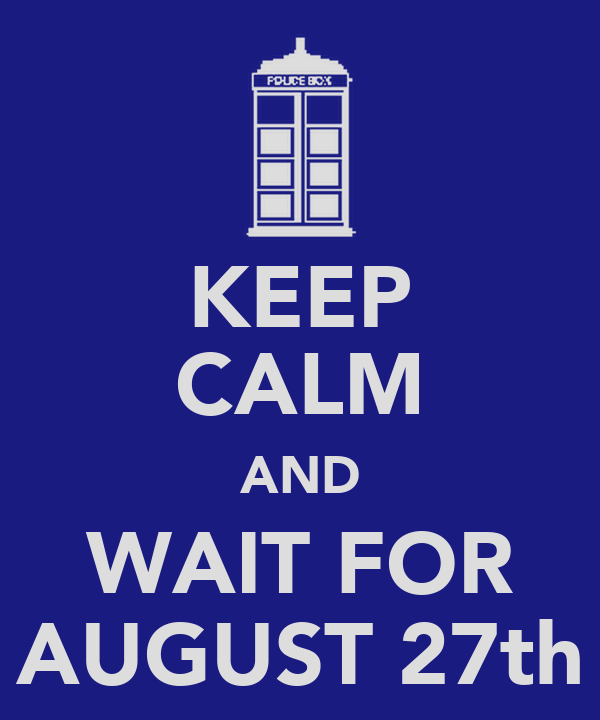 KEEP CALM AND WAIT FOR AUGUST 27th