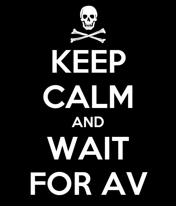 KEEP CALM AND WAIT FOR AV
