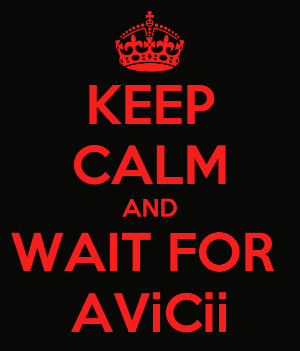 KEEP CALM AND WAIT FOR  AViCii
