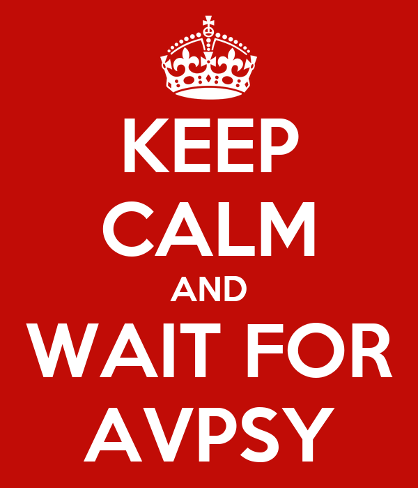 KEEP CALM AND WAIT FOR AVPSY