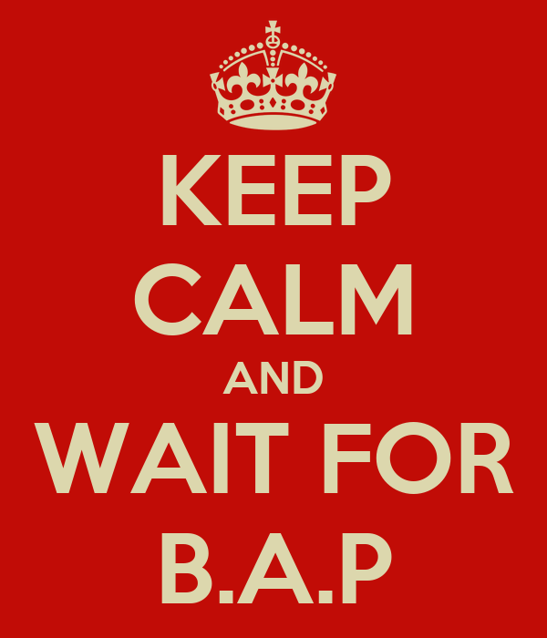 KEEP CALM AND WAIT FOR B.A.P
