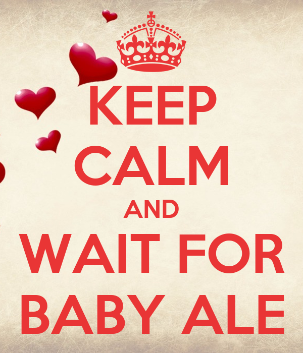 KEEP CALM AND WAIT FOR BABY ALE