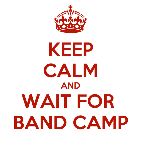 KEEP CALM AND WAIT FOR  BAND CAMP