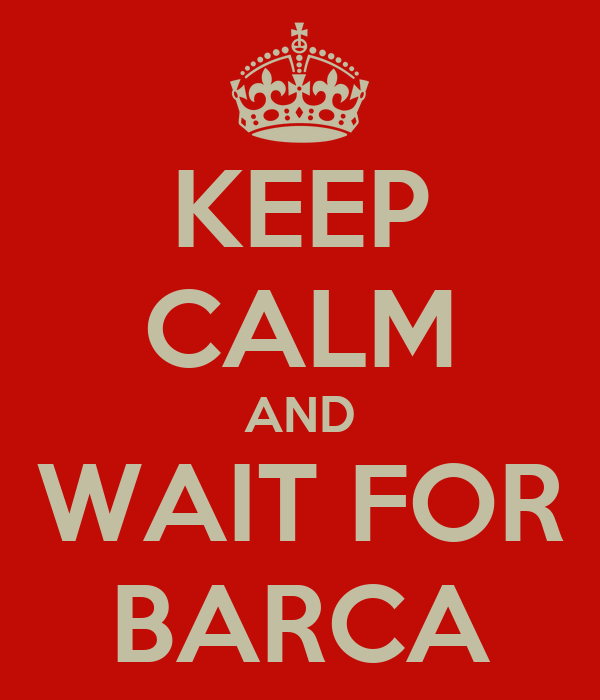 KEEP CALM AND WAIT FOR BARCA