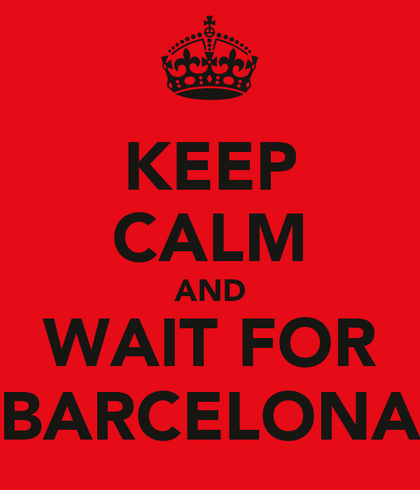 KEEP CALM AND WAIT FOR BARCELONA