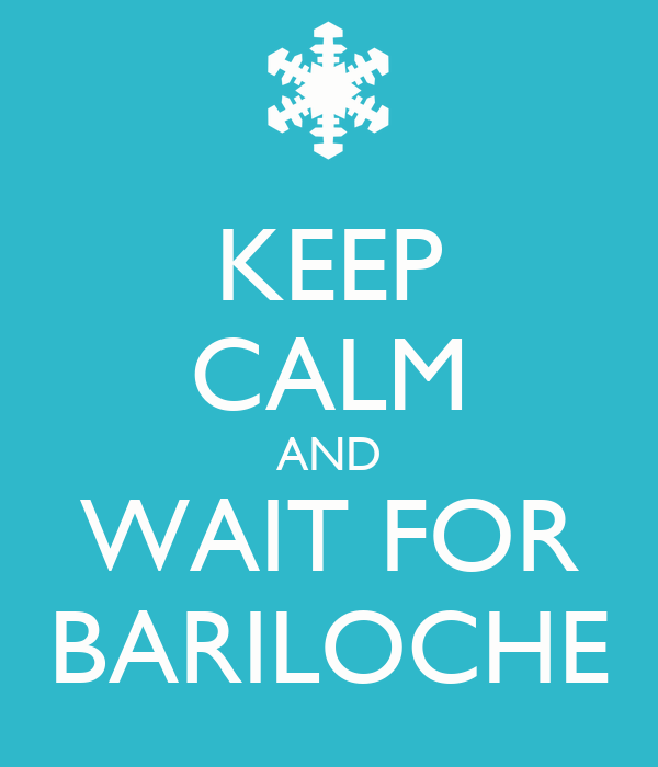 KEEP CALM AND WAIT FOR BARILOCHE