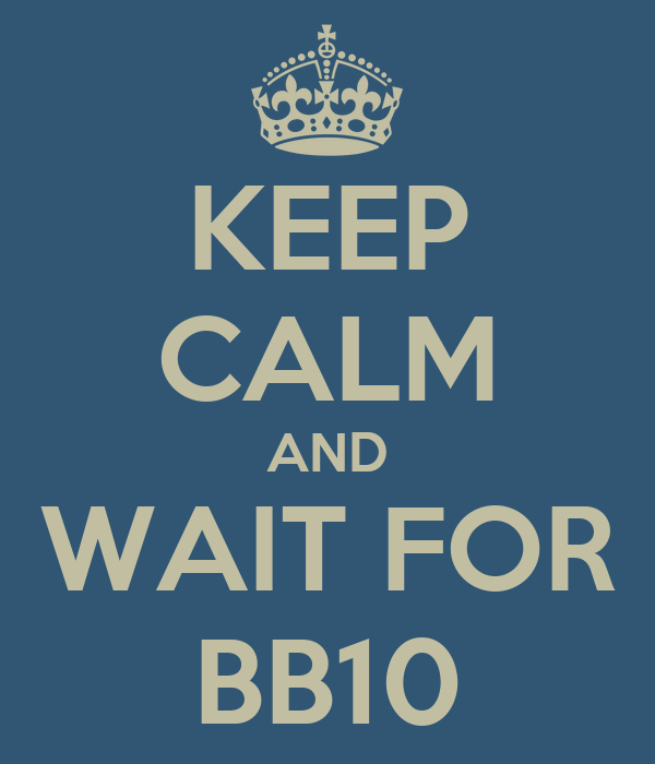 KEEP CALM AND WAIT FOR BB10