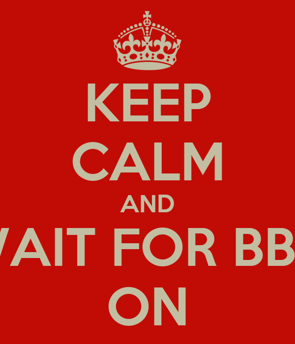 KEEP CALM AND WAIT FOR BBA ON