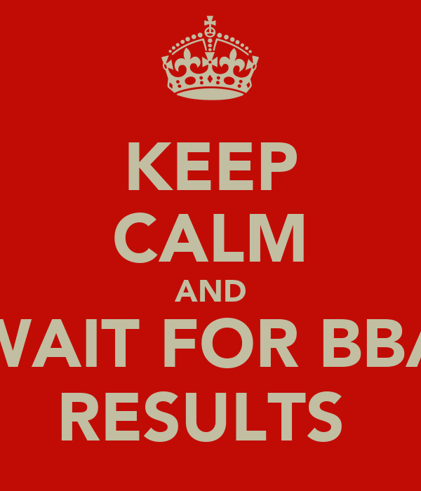 KEEP CALM AND WAIT FOR BBA RESULTS