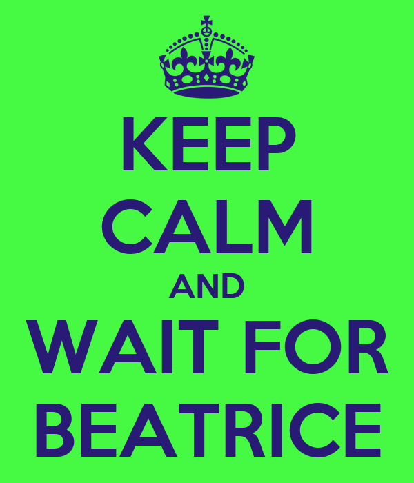 KEEP CALM AND WAIT FOR BEATRICE