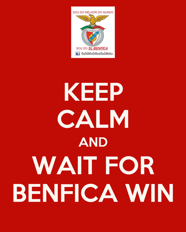 KEEP CALM AND WAIT FOR BENFICA WIN