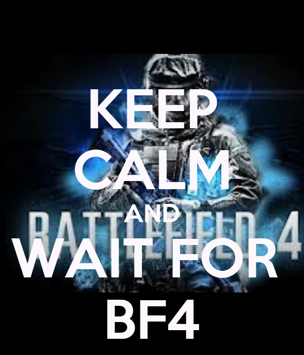 KEEP CALM AND WAIT FOR  BF4