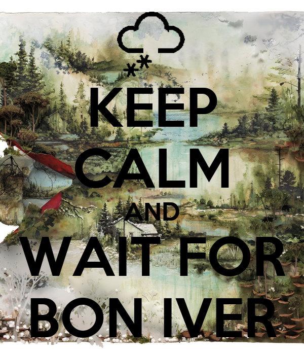 KEEP CALM AND WAIT FOR BON IVER