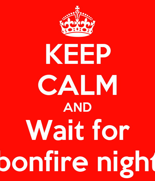 KEEP CALM AND Wait for bonfire night