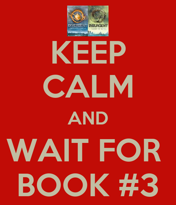 KEEP CALM AND WAIT FOR  BOOK #3