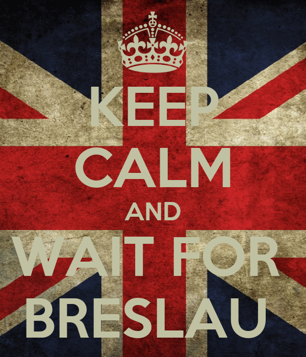 KEEP CALM AND WAIT FOR  BRESLAU