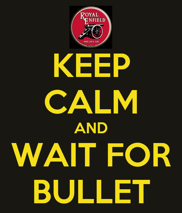 KEEP CALM AND WAIT FOR BULLET