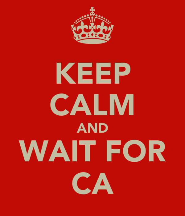 KEEP CALM AND WAIT FOR CA