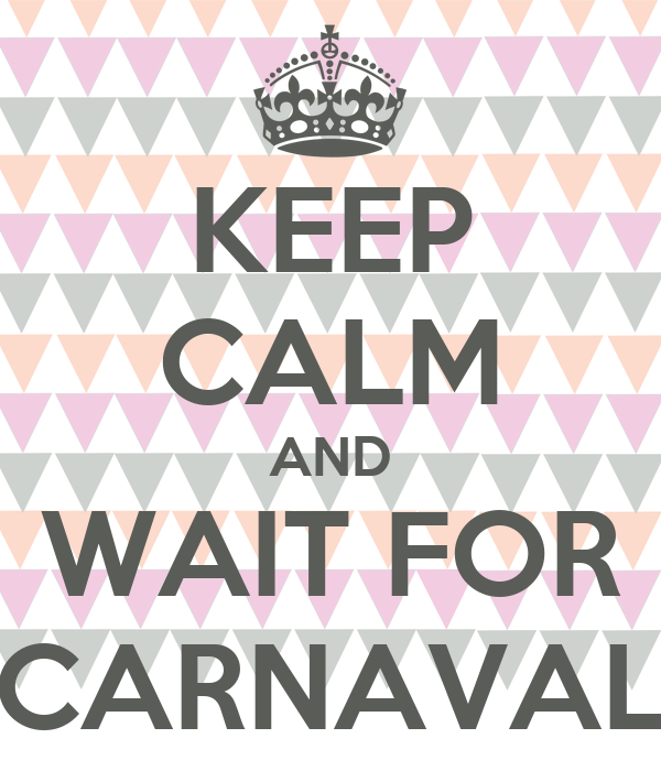 KEEP CALM AND WAIT FOR CARNAVAL