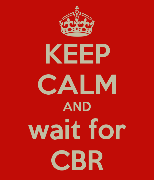 KEEP CALM AND wait for CBR
