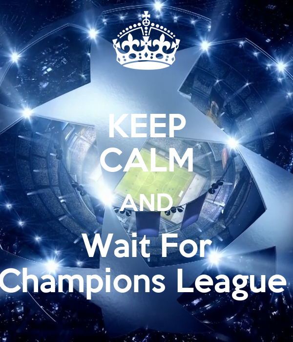 KEEP CALM AND Wait For Champions League