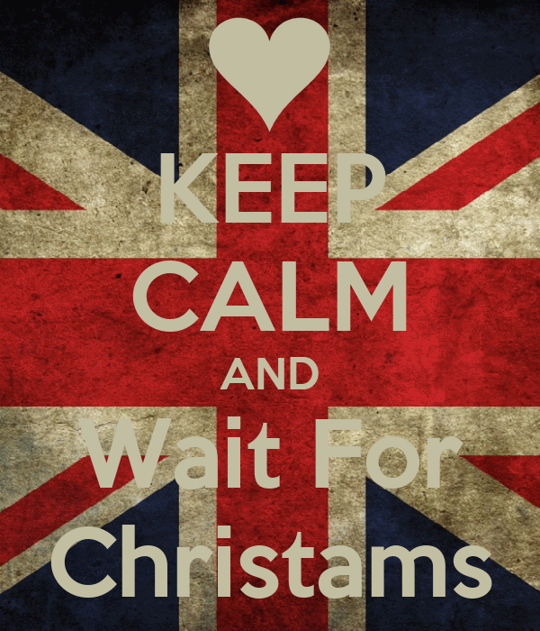 KEEP CALM AND Wait For Christams