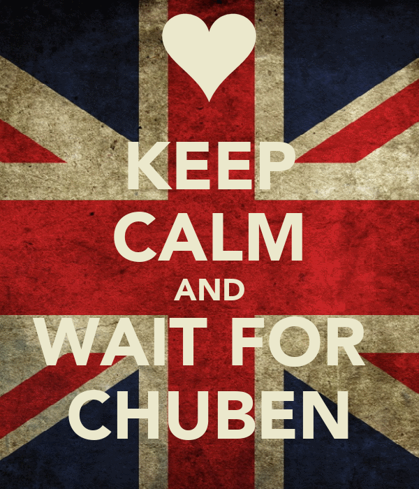 KEEP CALM AND WAIT FOR  CHUBEN