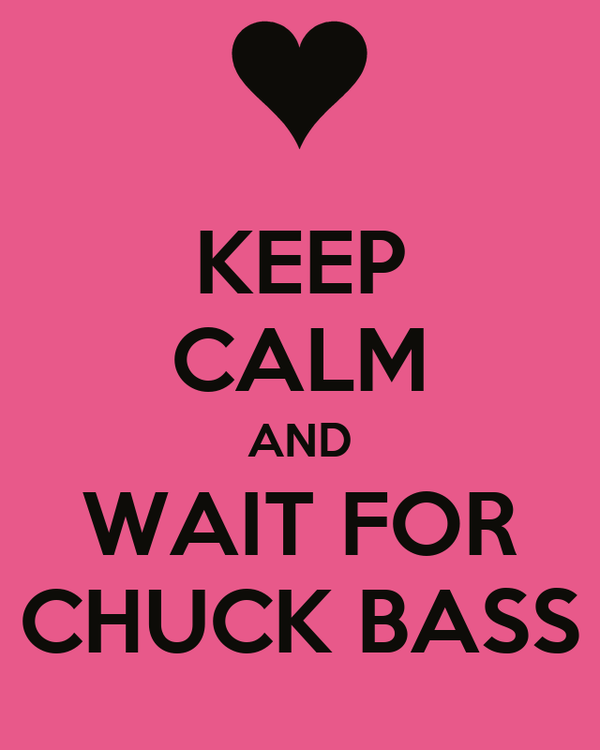 KEEP CALM AND WAIT FOR CHUCK BASS